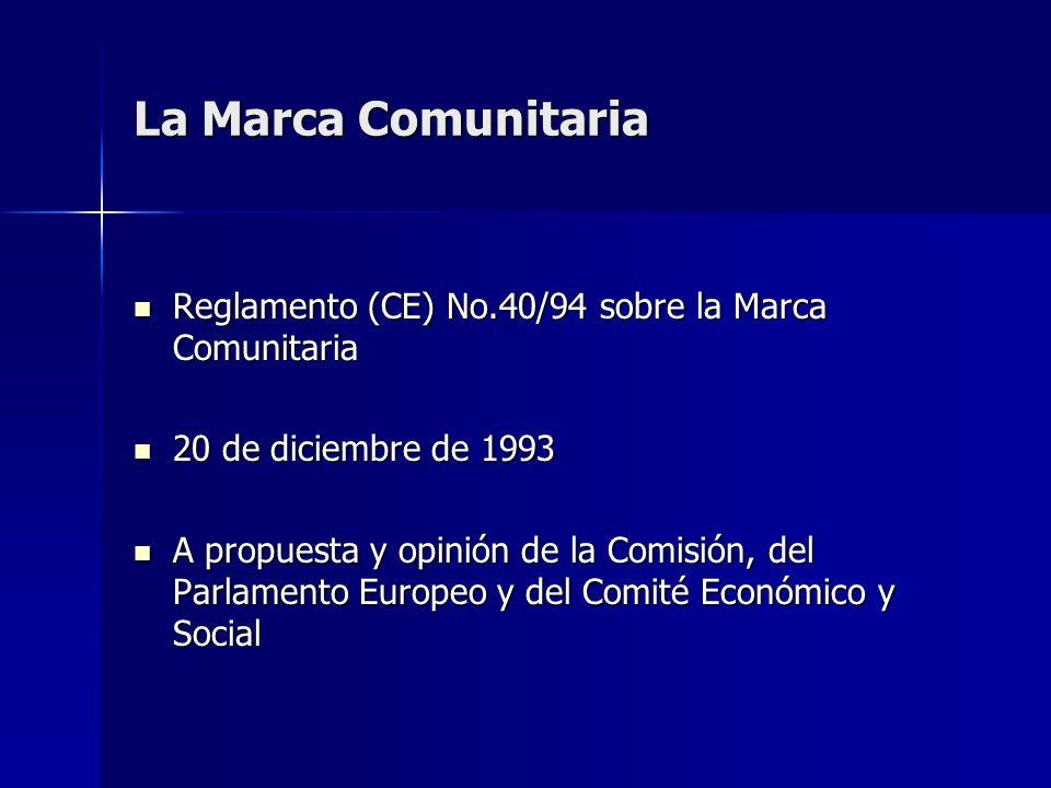 La Marca Comunitaria Reglamento (CE) No.40/94 sobre la Marca Comunitaria. 20 de diciembre de 1993.