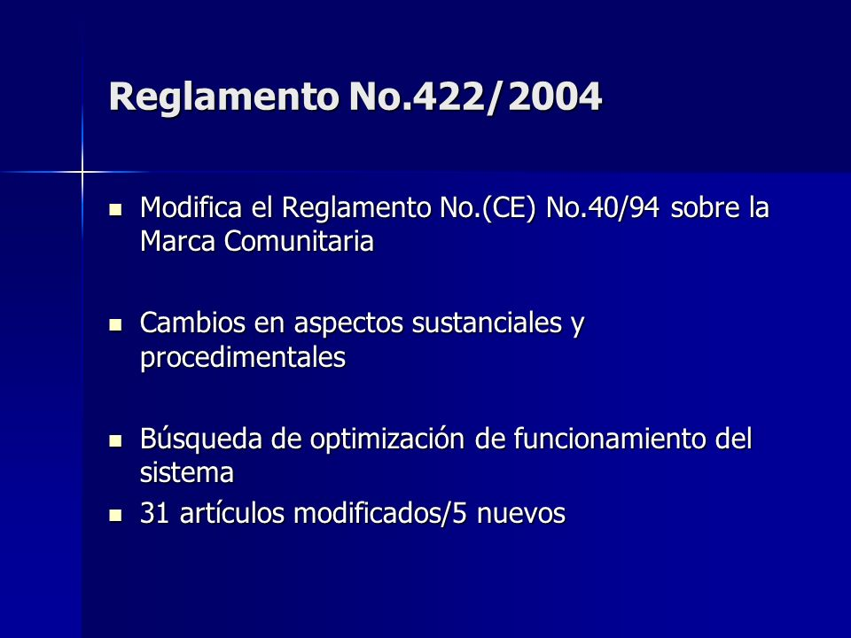 Reglamento No.422/2004 Modifica el Reglamento No.(CE) No.40/94 sobre la Marca Comunitaria. Cambios en aspectos sustanciales y procedimentales.