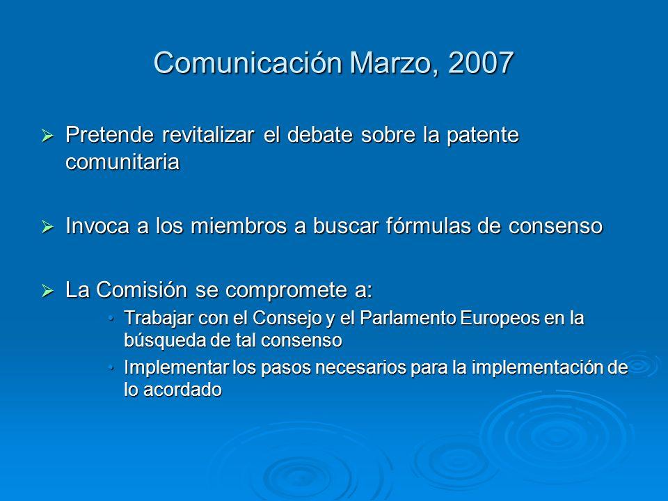 Comunicación Marzo, 2007 Pretende revitalizar el debate sobre la patente comunitaria. Invoca a los miembros a buscar fórmulas de consenso.