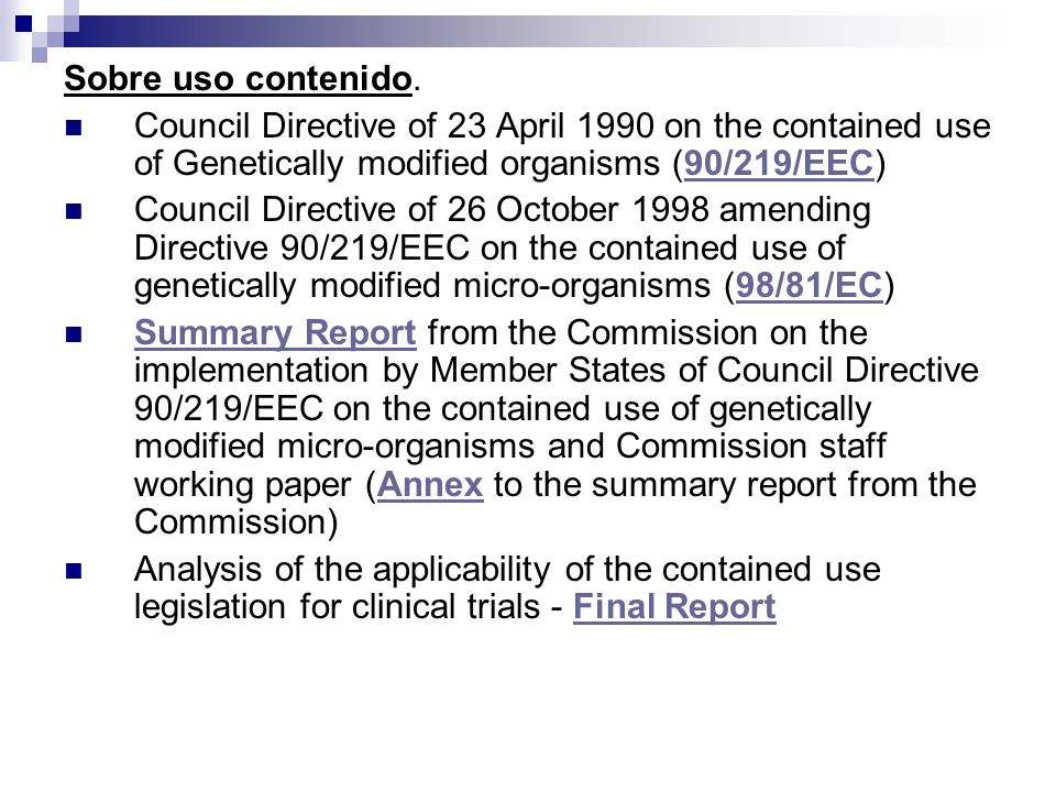 Sobre uso contenido.Council Directive of 23 April 1990 on the contained use of Genetically modified organisms (90/219/EEC)