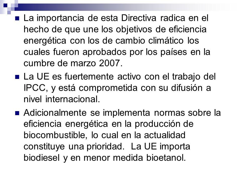 La importancia de esta Directiva radica en el hecho de que une los objetivos de eficiencia energética con los de cambio climático los cuales fueron aprobados por los países en la cumbre de marzo 2007.