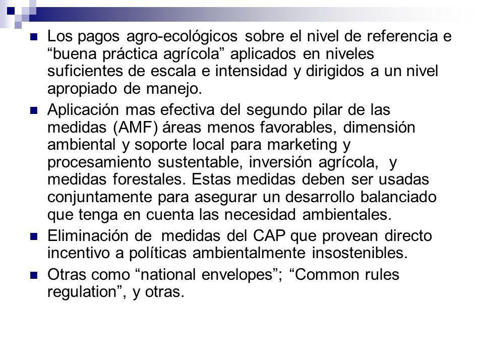 Los pagos agro-ecológicos sobre el nivel de referencia e buena práctica agrícola aplicados en niveles suficientes de escala e intensidad y dirigidos a un nivel apropiado de manejo.