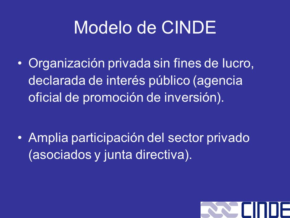 Modelo de CINDEOrganización privada sin fines de lucro, declarada de interés público (agencia oficial de promoción de inversión).
