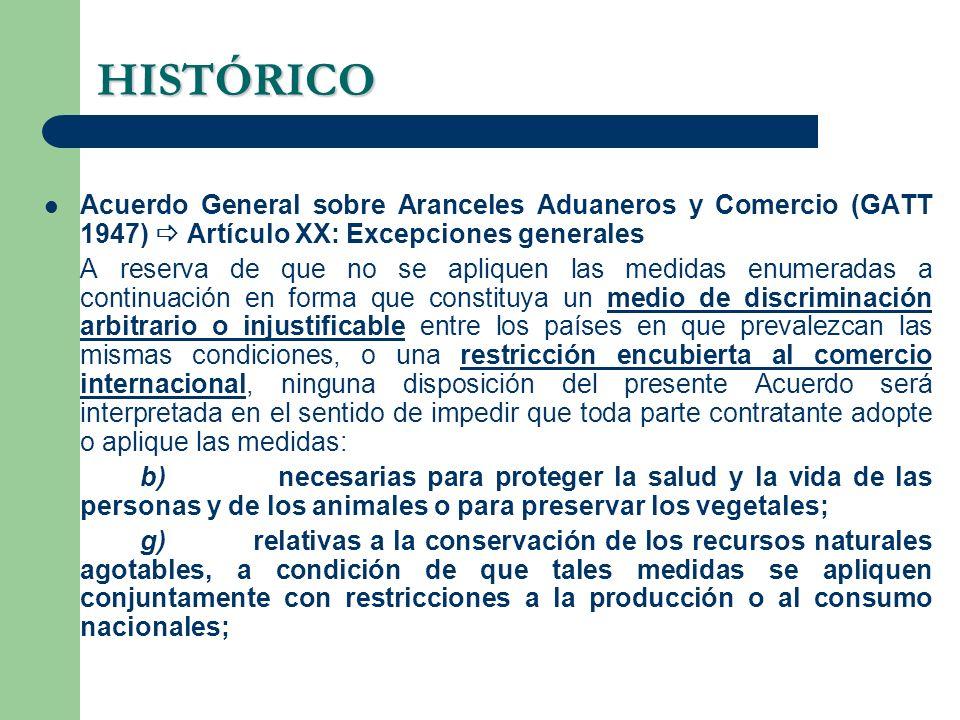 HISTÓRICO Acuerdo General sobre Aranceles Aduaneros y Comercio (GATT 1947)  Artículo XX: Excepciones generales.