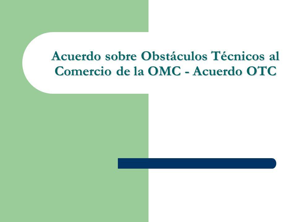 Acuerdo sobre Obstáculos Técnicos al Comercio de la OMC - Acuerdo OTC