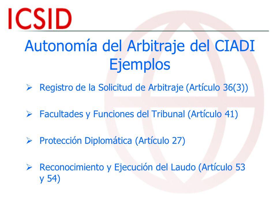 Autonomía del Arbitraje del CIADI Ejemplos