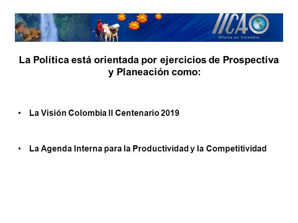 La Política está orientada por ejercicios de Prospectiva y Planeación como: