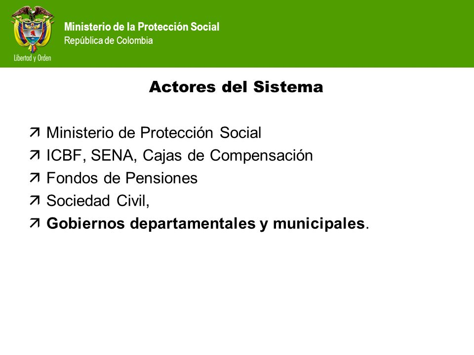 Actores del SistemaMinisterio de Protección Social. ICBF, SENA, Cajas de Compensación. Fondos de Pensiones.