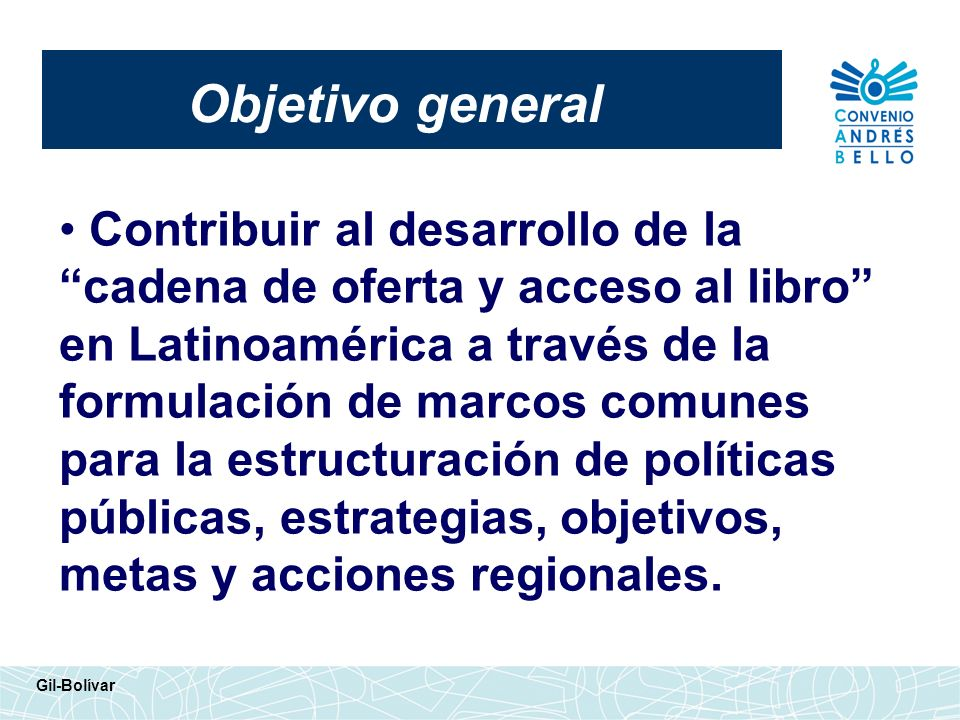 Objetivo general Contribuir al desarrollo de la cadena de oferta y acceso al libro en Latinoamérica a través de la formulación de marcos comunes.