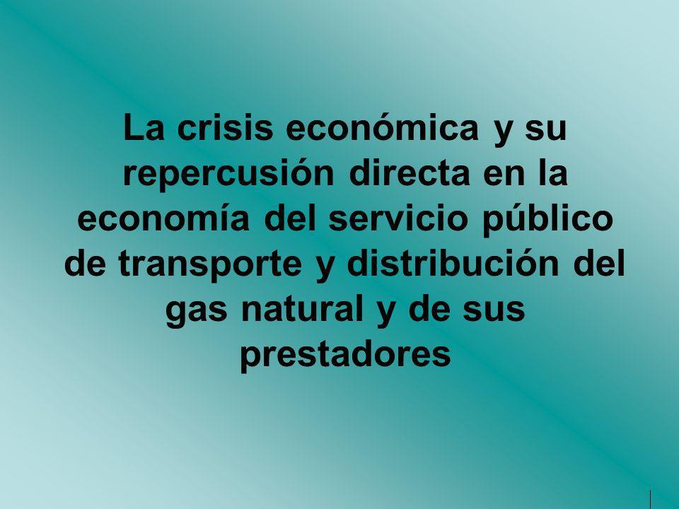 La crisis económica y su repercusión directa en la economía del servicio público de transporte y distribución del gas natural y de sus prestadores.