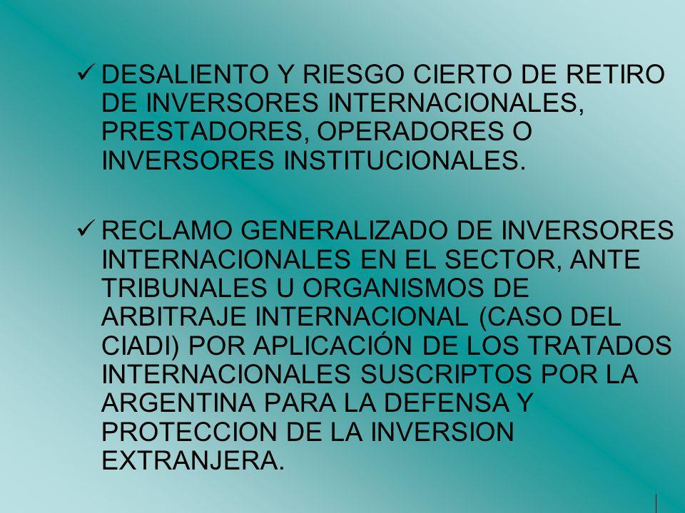 DESALIENTO Y RIESGO CIERTO DE RETIRO DE INVERSORES INTERNACIONALES, PRESTADORES, OPERADORES O INVERSORES INSTITUCIONALES.