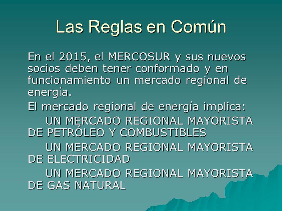 Las Reglas en Común En el 2015, el MERCOSUR y sus nuevos socios deben tener conformado y en funcionamiento un mercado regional de energía.