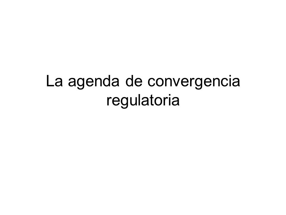 La agenda de convergencia regulatoria