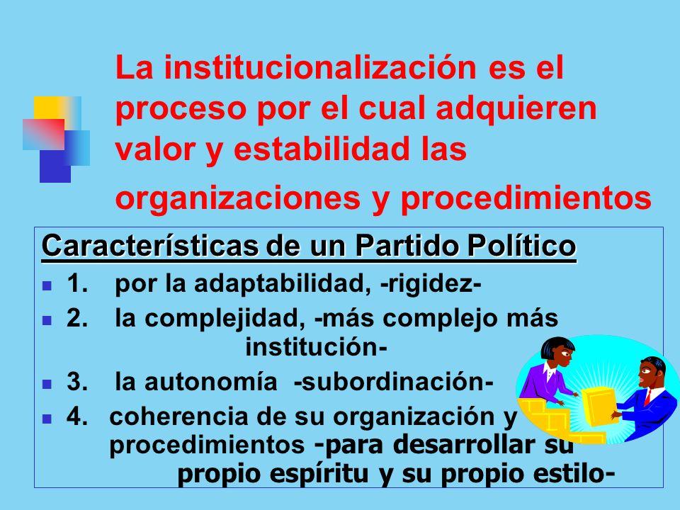 La institucionalización es el proceso por el cual adquieren valor y estabilidad las organizaciones y procedimientos