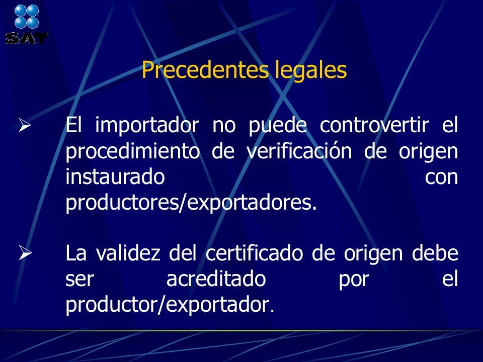 Precedentes legales El importador no puede controvertir el procedimiento de verificación de origen instaurado con productores/exportadores.
