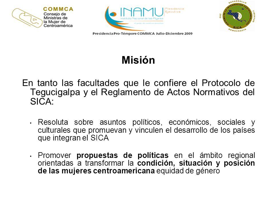 Misión En tanto las facultades que le confiere el Protocolo de Tegucigalpa y el Reglamento de Actos Normativos del SICA: