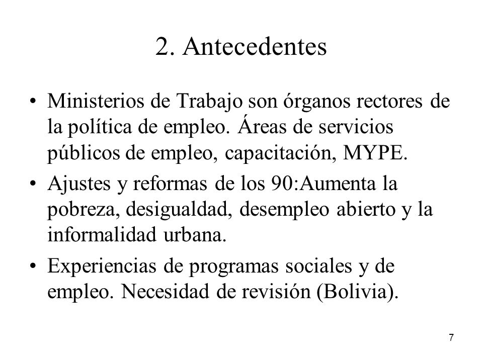 2. Antecedentes Ministerios de Trabajo son órganos rectores de la política de empleo. Áreas de servicios públicos de empleo, capacitación, MYPE.
