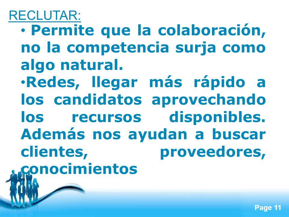 RECLUTAR:Permite que la colaboración, no la competencia surja como algo natural.