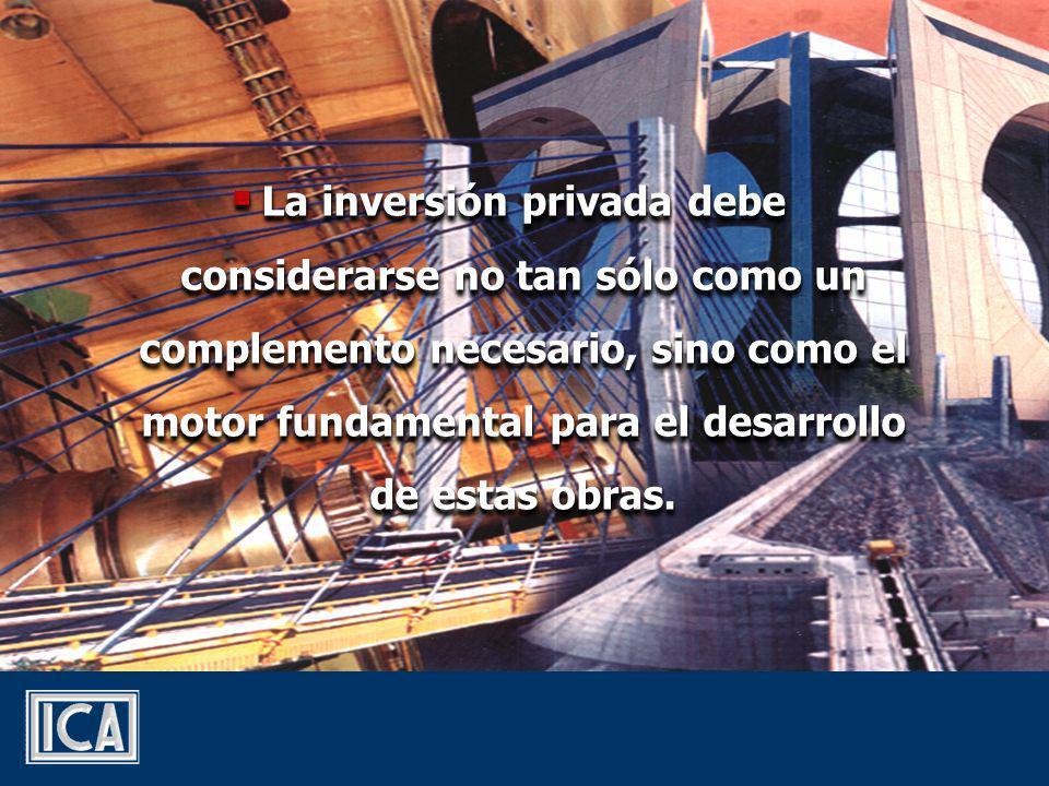 La inversión privada debe considerarse no tan sólo como un complemento necesario, sino como el motor fundamental para el desarrollo de estas obras.