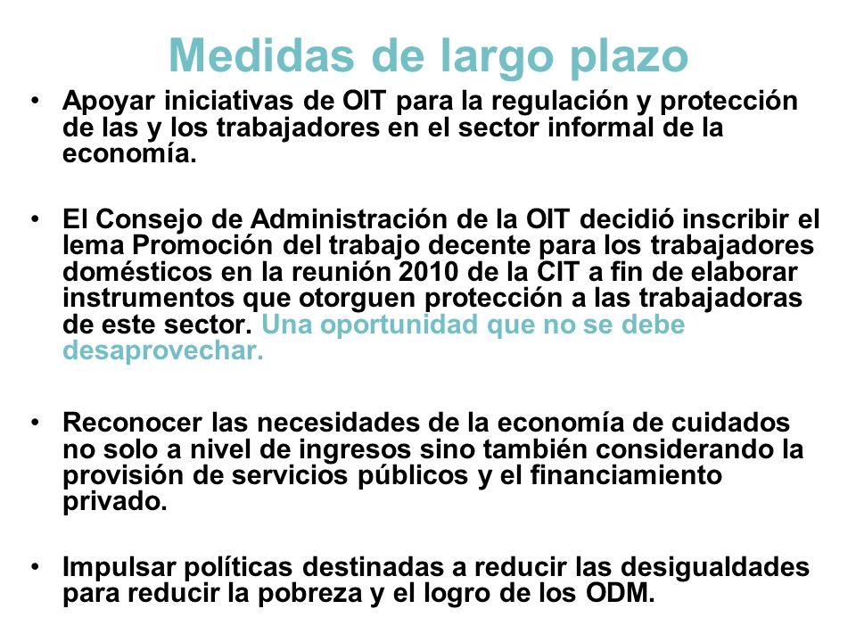 Medidas de largo plazo Apoyar iniciativas de OIT para la regulación y protección de las y los trabajadores en el sector informal de la economía.