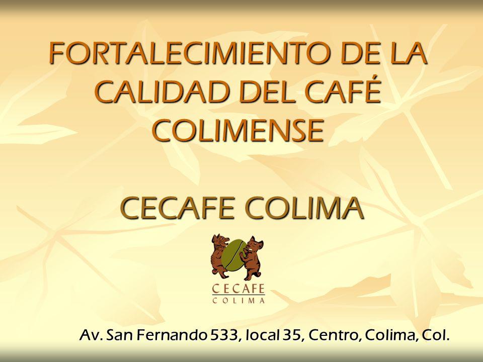FORTALECIMIENTO DE LA CALIDAD DEL CAFÉ COLIMENSE CECAFE COLIMA
