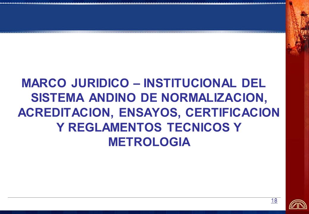MARCO JURIDICO – INSTITUCIONAL DEL SISTEMA ANDINO DE NORMALIZACION, ACREDITACION, ENSAYOS, CERTIFICACION Y REGLAMENTOS TECNICOS Y METROLOGIA