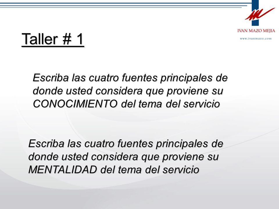 Taller # 1Escriba las cuatro fuentes principales de donde usted considera que proviene su CONOCIMIENTO del tema del servicio.