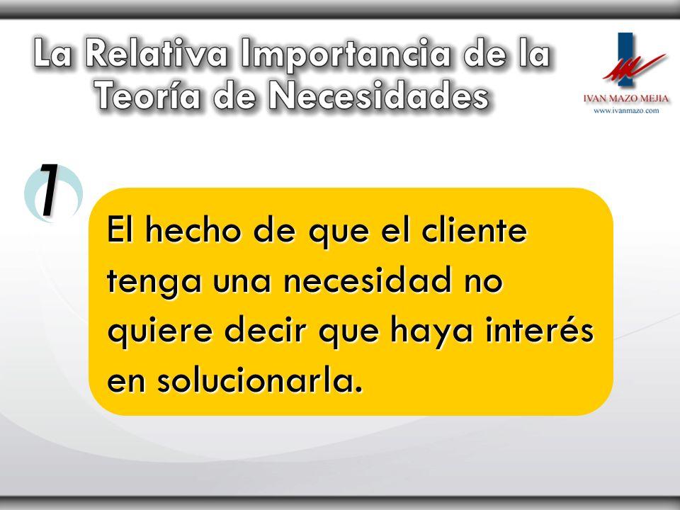 1 El hecho de que el cliente tenga una necesidad no quiere decir que haya interés en solucionarla.