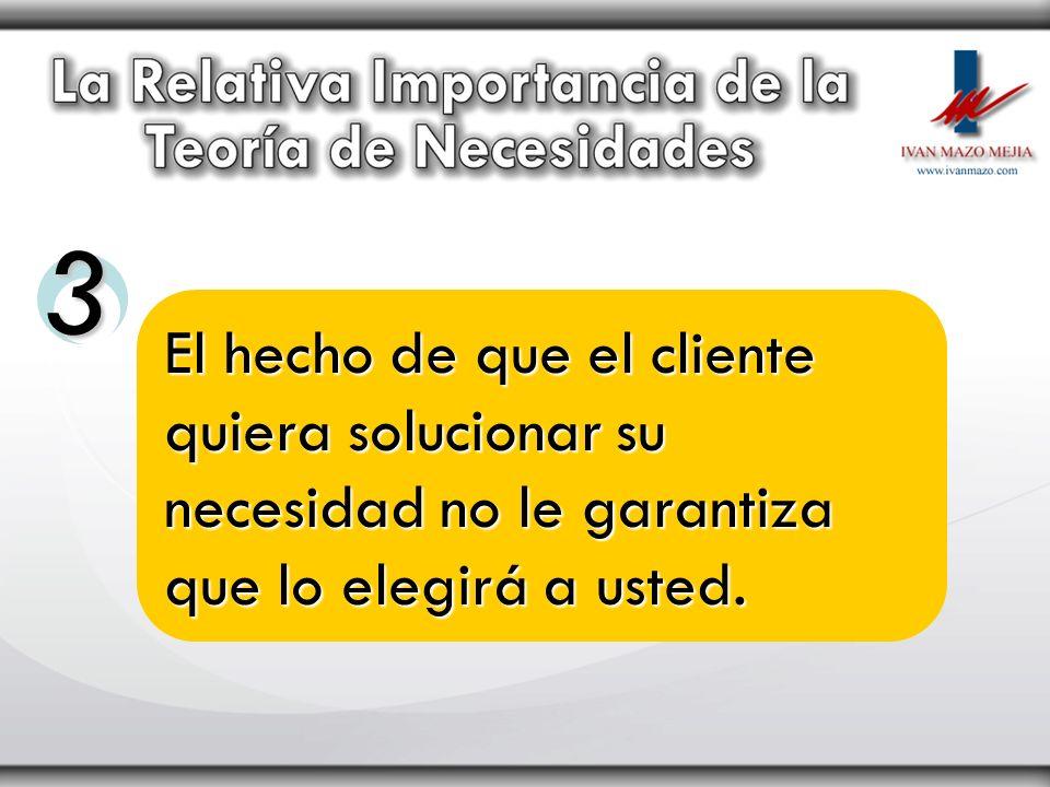 3 El hecho de que el cliente quiera solucionar su necesidad no le garantiza que lo elegirá a usted.