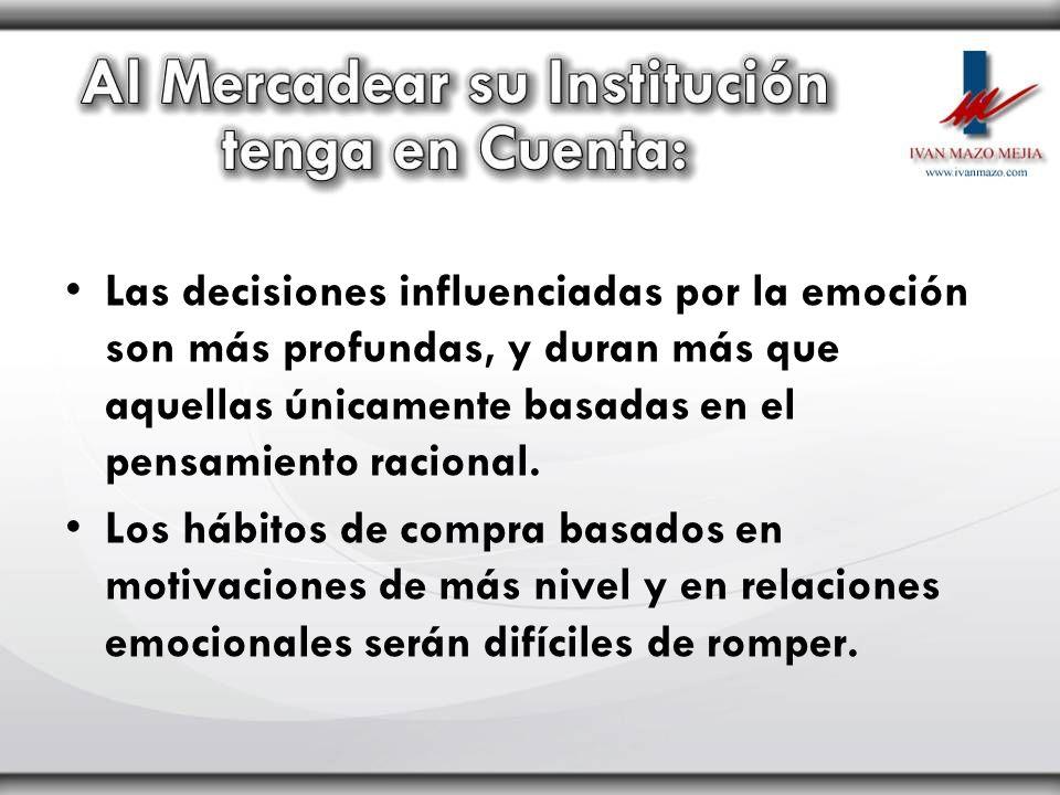 Las decisiones influenciadas por la emoción son más profundas, y duran más que aquellas únicamente basadas en el pensamiento racional.