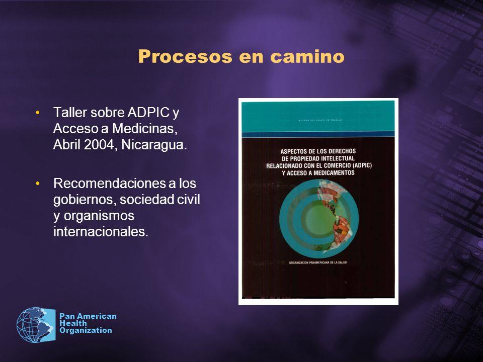 Procesos en camino Taller sobre ADPIC y Acceso a Medicinas, Abril 2004, Nicaragua.