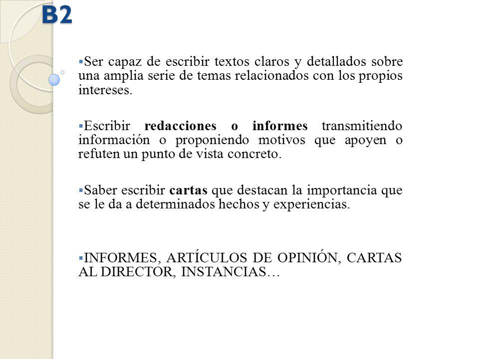 B2 Ser capaz de escribir textos claros y detallados sobre una amplia serie de temas relacionados con los propios intereses.
