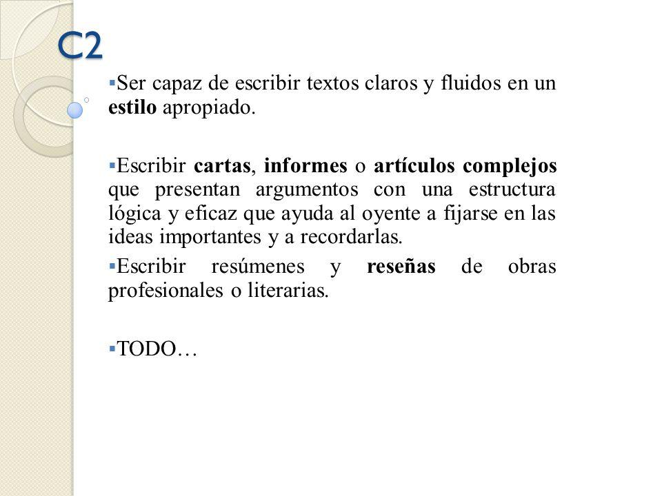 C2 Ser capaz de escribir textos claros y fluidos en un estilo apropiado.