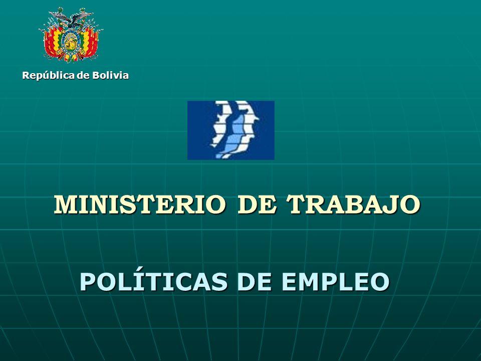 República de Bolivia MINISTERIO DE TRABAJO POLÍTICAS DE EMPLEO