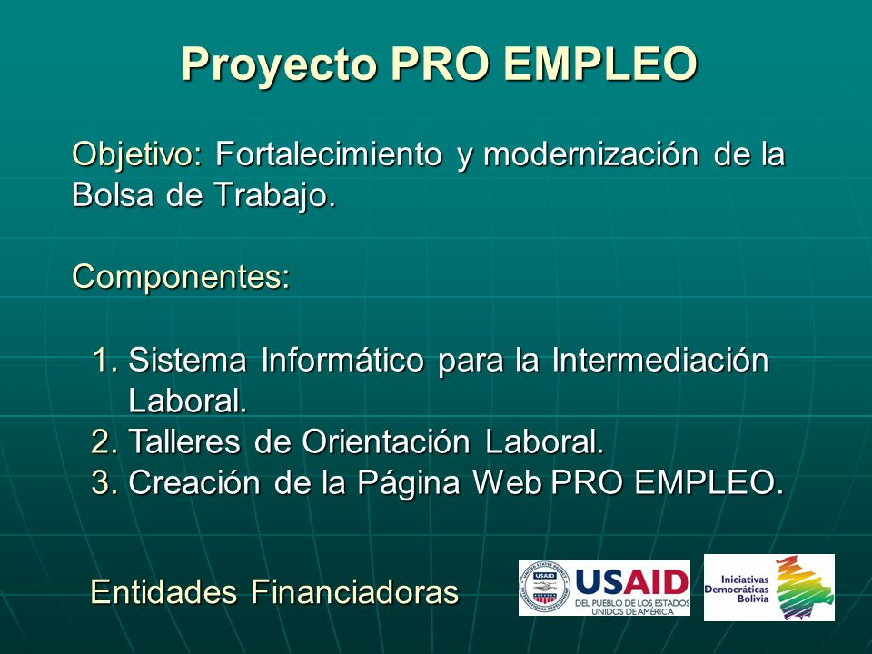 Proyecto PRO EMPLEO Objetivo: Fortalecimiento y modernización de la Bolsa de Trabajo. Componentes: