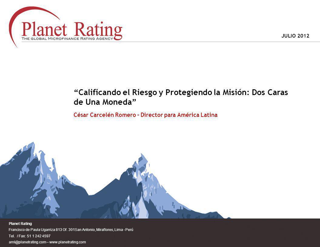 JULIO 2012 Calificando el Riesgo y Protegiendo la Misión: Dos Caras de Una Moneda César Carcelén Romero – Director para América Latina.