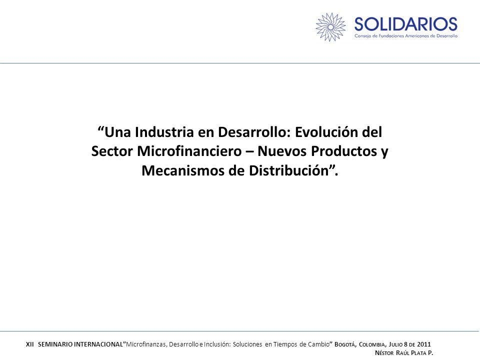 Una Industria en Desarrollo: Evolución del Sector Microfinanciero – Nuevos Productos y Mecanismos de Distribución .