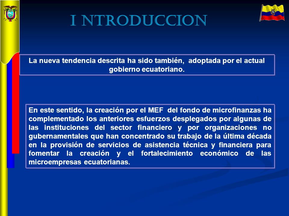 I NTRODUCCION La nueva tendencia descrita ha sido también, adoptada por el actual gobierno ecuatoriano.
