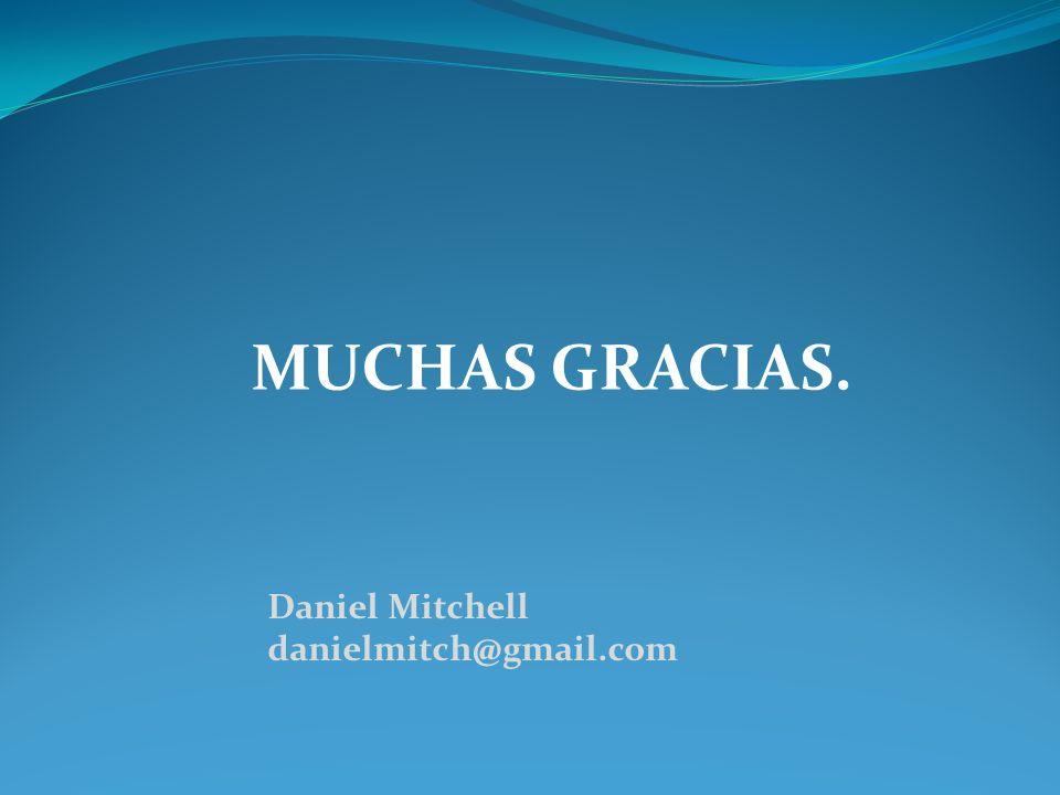MUCHAS GRACIAS. Daniel Mitchell danielmitch@gmail.com