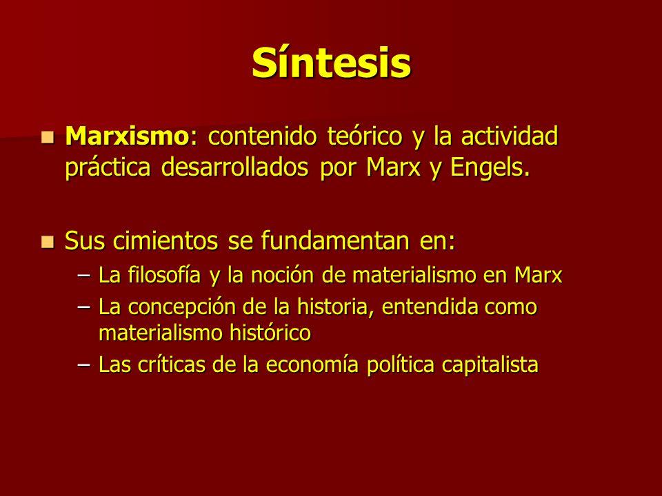 Síntesis Marxismo: contenido teórico y la actividad práctica desarrollados por Marx y Engels. Sus cimientos se fundamentan en:
