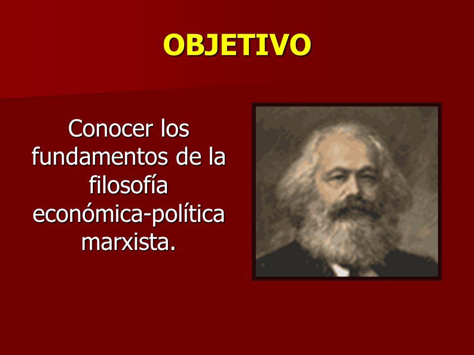 Conocer los fundamentos de la filosofía económica-política marxista.
