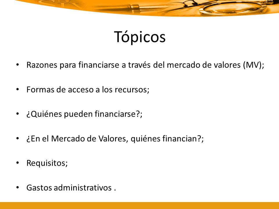 Tópicos Razones para financiarse a través del mercado de valores (MV);