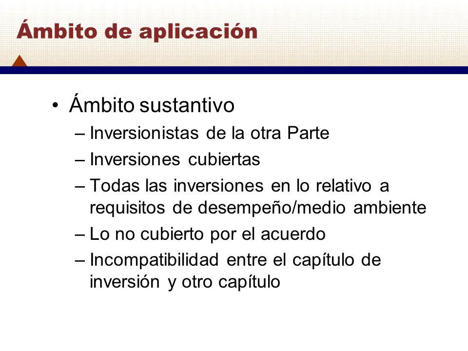 Ámbito de aplicación Ámbito sustantivo Inversionistas de la otra Parte