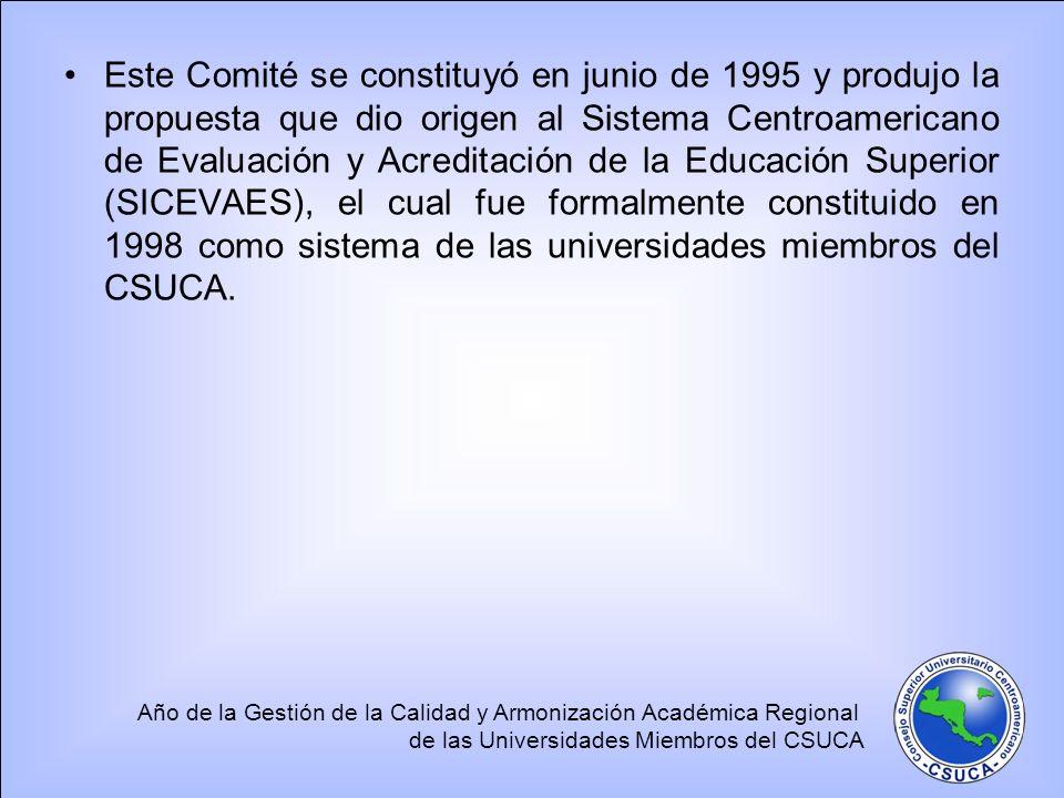 Este Comité se constituyó en junio de 1995 y produjo la propuesta que dio origen al Sistema Centroamericano de Evaluación y Acreditación de la Educación Superior (SICEVAES), el cual fue formalmente constituido en 1998 como sistema de las universidades miembros del CSUCA.
