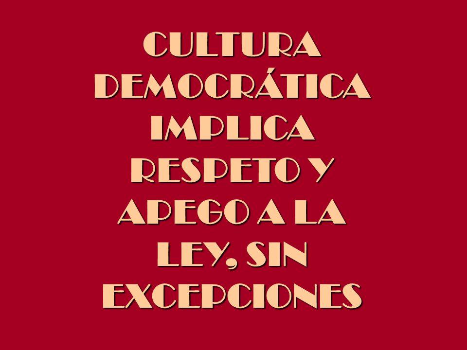 CULTURA DEMOCRÁTICA IMPLICA RESPETO Y APEGO A LA LEY, SIN EXCEPCIONES