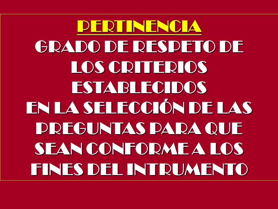 PERTINENCIAGRADO DE RESPETO DE. LOS CRITERIOS. ESTABLECIDOS. EN LA SELECCIÓN DE LAS. PREGUNTAS PARA QUE.