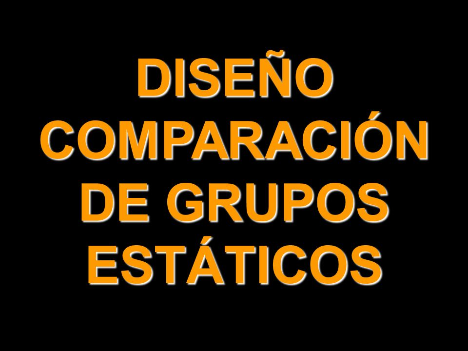 DISEÑO COMPARACIÓN DE GRUPOS