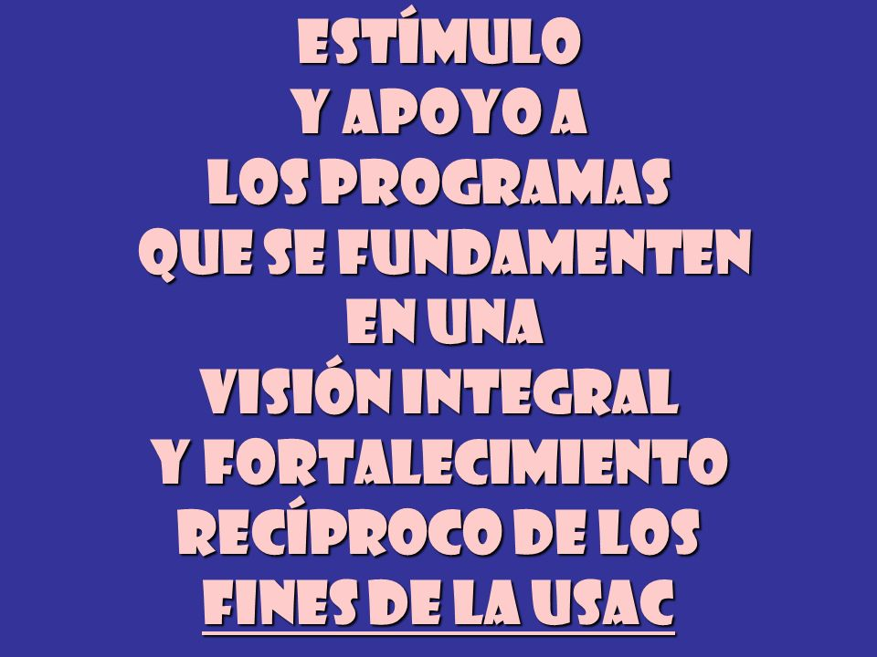 ESTÍMULO Y APOYO A. LOS PROGRAMAS. QUE SE FUNDAMENTEN. EN UNA. VISIÓN INTEGRAL. Y FORTALECIMIENTO.