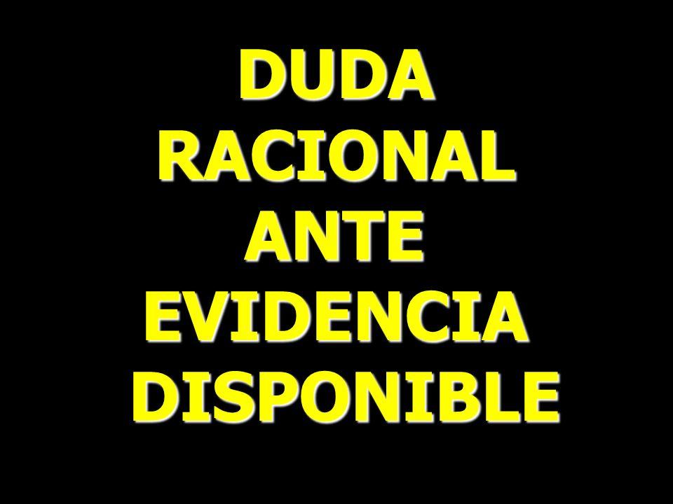 DUDA RACIONAL ANTE EVIDENCIA DISPONIBLE