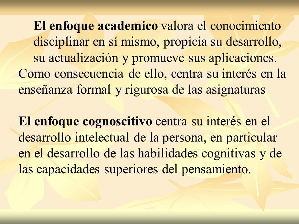 El enfoque academico valora el conocimiento disciplinar en sí mismo, propicia su desarrollo, su actualización y promueve sus aplicaciones.